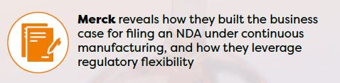 Merck reveals how they built the business case for filing an NDA under continuous manufacturing, and how they leverage regulatory flexibility