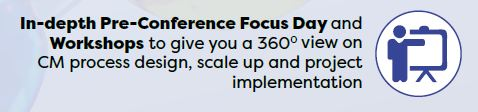 In-depth Pre-Conference Focus Day and Workshops to give you a 3600 view on CM process design, scale up and project implementation